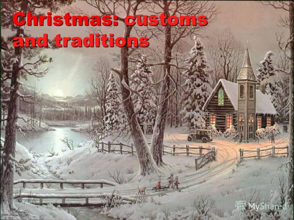 Christmas:customs and traditions Christmas: customs and traditions