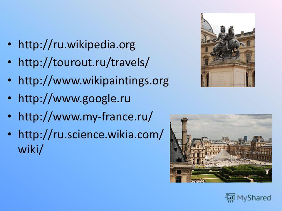 http://ru.wikipedia.org http://tourout.ru/travels/ http://www.wikipaintings.org http://www.google.ru http://www.my-france.ru/ http://ru.science.wikia.com/ wiki/