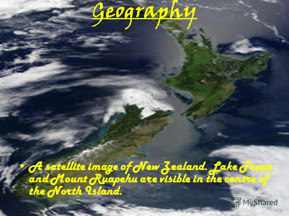 Geography A satellite image of New Zealand. Lake Taupo and Mount Ruapehu are visible in the centre of the North Island.