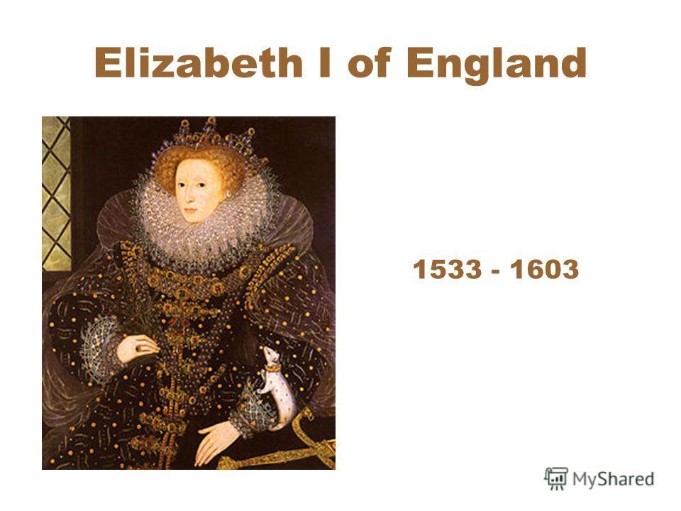 Elizabeth I of England 1533 - 1603