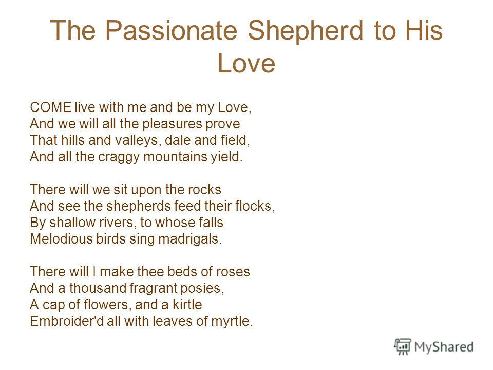 the shepherds love for the nymph in the passionate shepherd to his love by christopher marlowe - love in desire's baby by kate chopin, the passionate shepherd to his love by christopher marlowe, and the nymph's reply to the shepherd by sir walter raleigh the socioeconomic condition and status of a person greatly impacts whether or not love will be reciprocated.