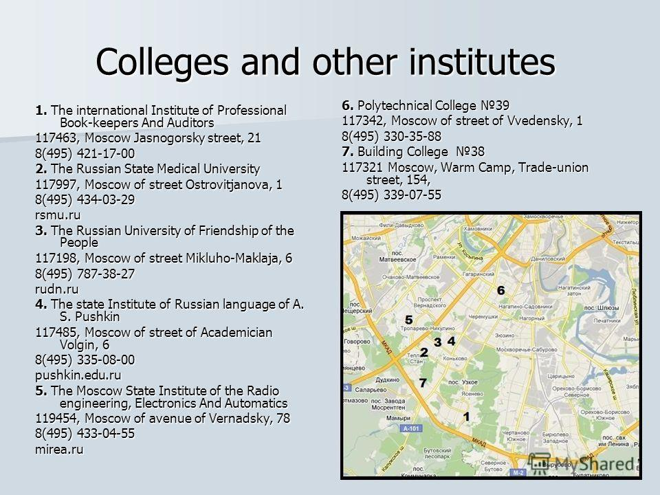 Colleges and other institutes 1. The international Institute of Professional Book-keepers And Auditors 1. The international Institute of Professional Book-keepers And Auditors 117463, Moscow Jasnogorsky street, 21 8(495) 421-17-00 2. The Russian Stat