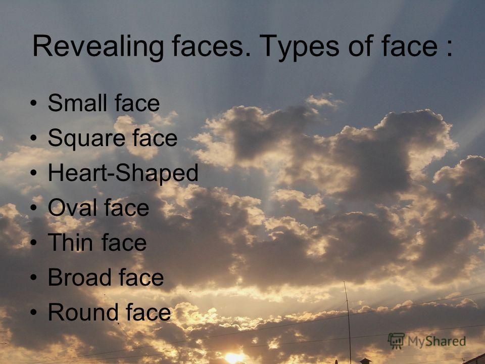Revealing faces. Types of face : Small face Square face Heart-Shaped Oval face Thin face Broad face Round face