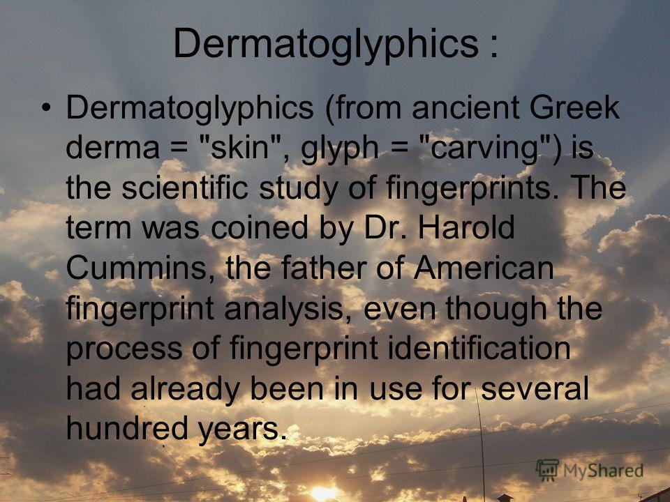 Dermatoglyphics : Dermatoglyphics (from ancient Greek derma =