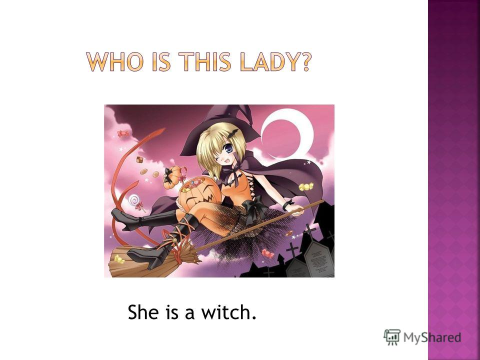 She is a witch.