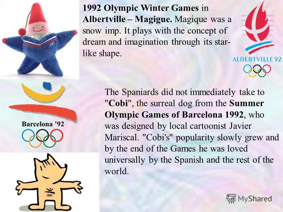 1992 Olympic Winter Games in Albertville – Magigue. Magique was a snow imp. It plays with the concept of dream and imagination through its star- like shape. The Spaniards did not immediately take to