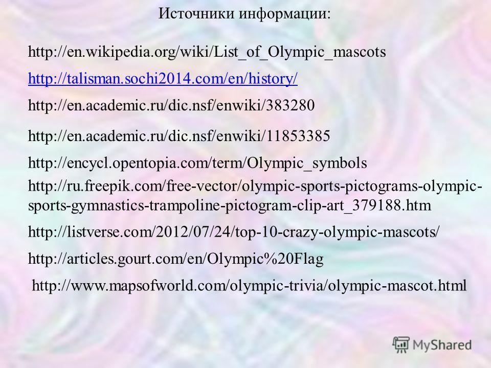 http://talisman.sochi2014.com/en/history/ http://en.wikipedia.org/wiki/List_of_Olympic_mascots http://en.academic.ru/dic.nsf/enwiki/383280 http://en.academic.ru/dic.nsf/enwiki/11853385 http://articles.gourt.com/en/Olympic%20Flag http://www.mapsofworl