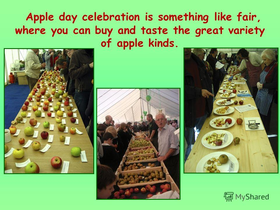 Apple day celebration is something like fair, where you can buy and taste the great variety of apple kinds.