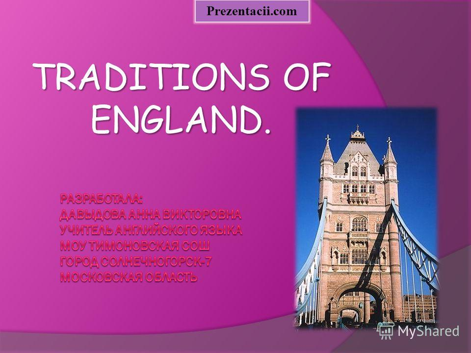 TRADITIONS OF ENGLAND. Prezentacii.com