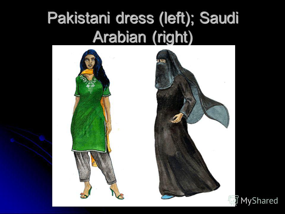 Pakistani dress (left); Saudi Arabian (right)