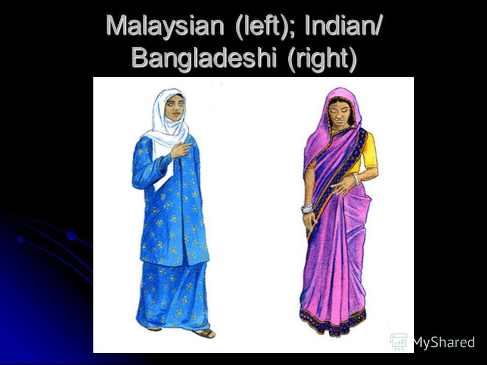 Malaysian (left); Indian/ Bangladeshi (right)