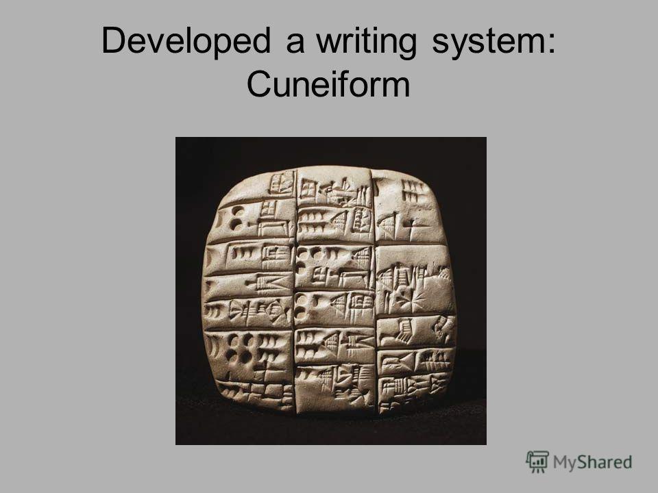 Developed a writing system: Cuneiform
