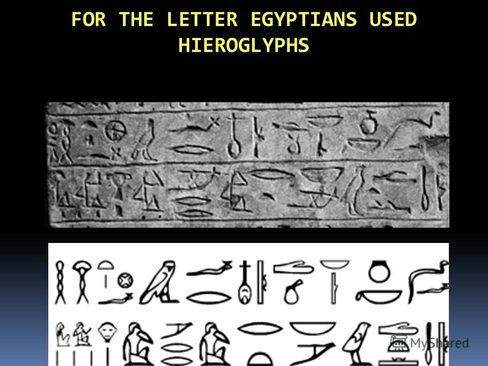 FOR THE LETTER EGYPTIANS USED HIEROGLYPHS