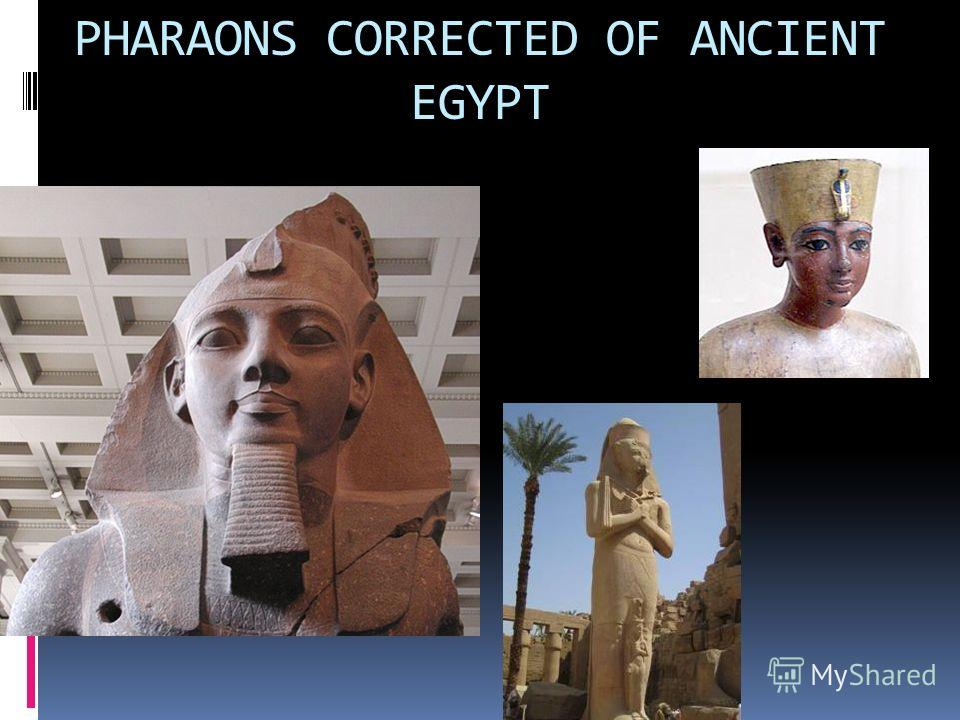 PHARAONS CORRECTED OF ANCIENT EGYPT