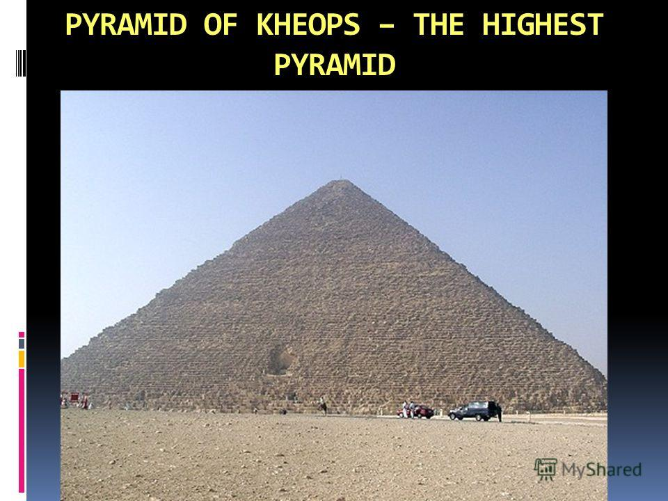 PYRAMID OF KHEOPS – THE HIGHEST PYRAMID