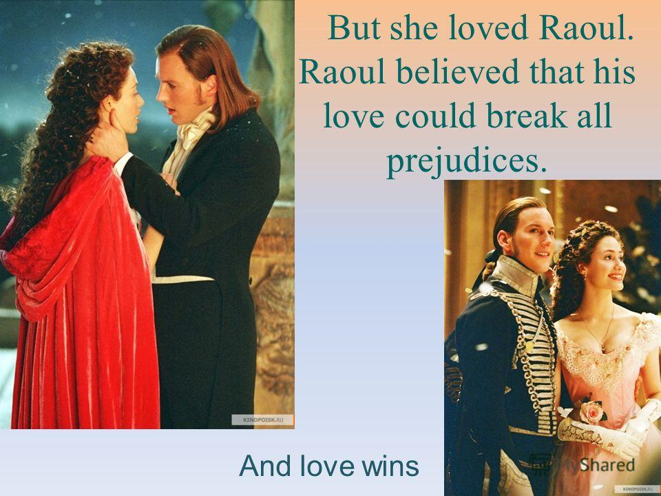 But she loved Raoul. Raoul believed that his love could break all prejudices. And love wins
