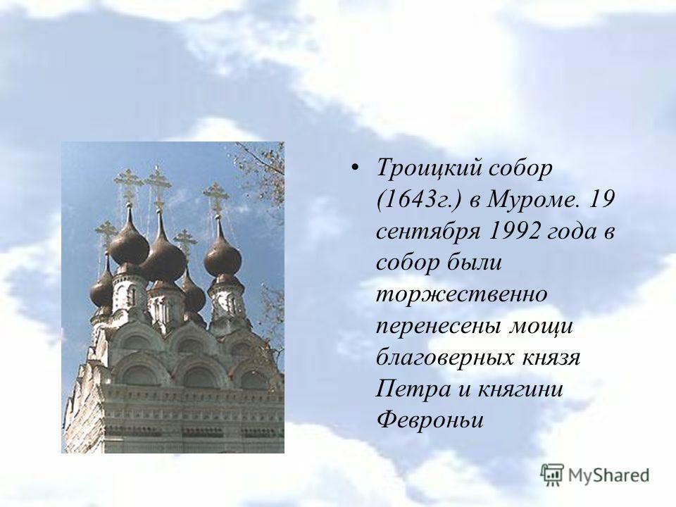 Троицкий собор (1643г.) в Муроме. 19 сентября 1992 года в собор были торжественно перенесены мощи благоверных князя Петра и княгини Февроньи