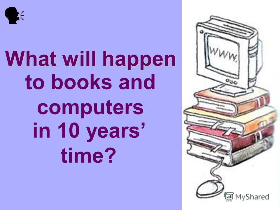 What will happen to books and computers in 10 years time?