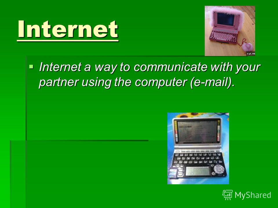 Internet Internet a way to communicate with your partner using the computer (e-mail). Internet a way to communicate with your partner using the computer (e-mail).
