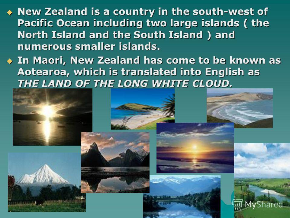 New Zealand is a country in the south-west of Pacific Ocean including two large islands ( the North Island and the South Island ) and numerous smaller islands. New Zealand is a country in the south-west of Pacific Ocean including two large islands (