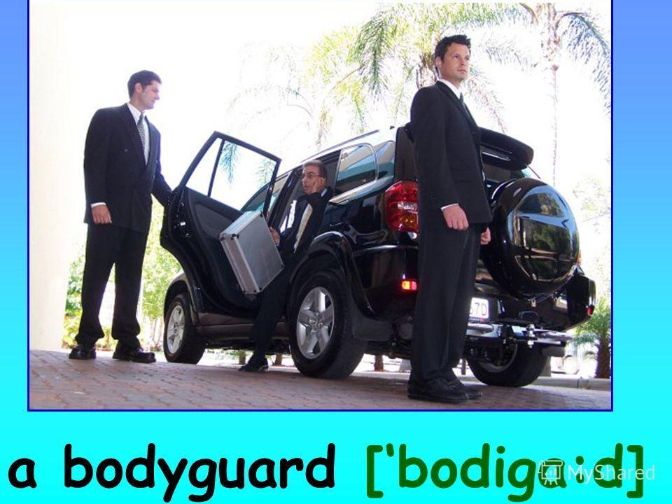 a bodyguard [bodiga:d]