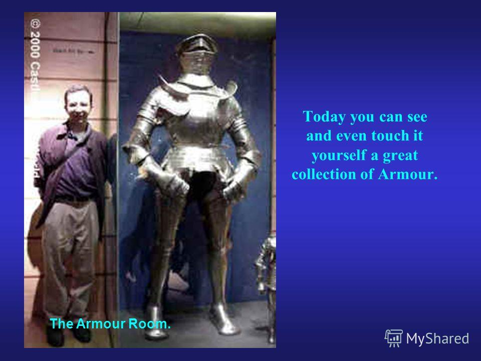The Armour Room. Today you can see and even touch it yourself a great collection of Armour.