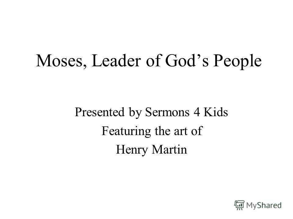 Moses, Leader of Gods People Presented by Sermons 4 Kids Featuring the art of Henry Martin