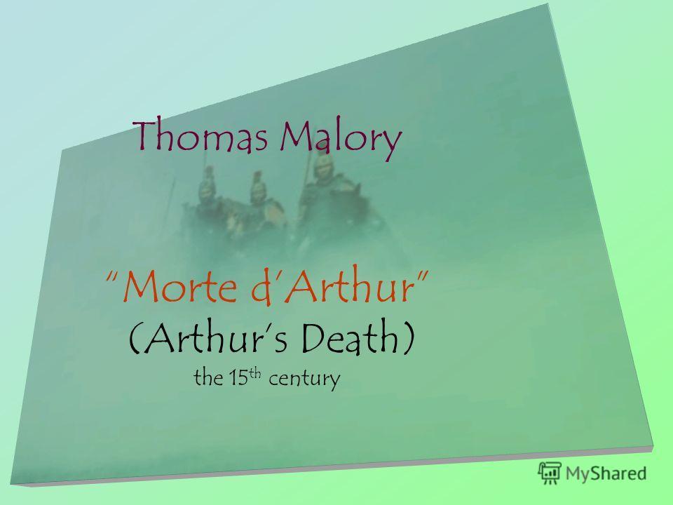 Thomas Malory Morte dArthur (Arthurs Death) the 15 th century