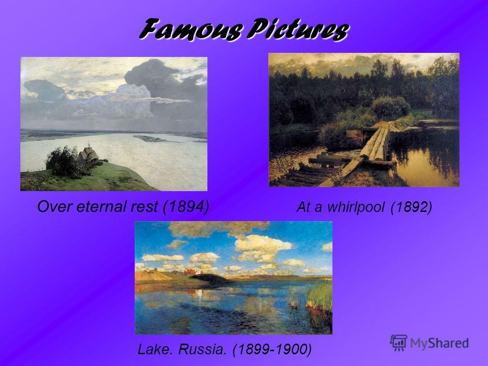 Famous Pictures Over eternal rest (1894) At a whirlpool (1892) Lake. Russia. (1899-1900)