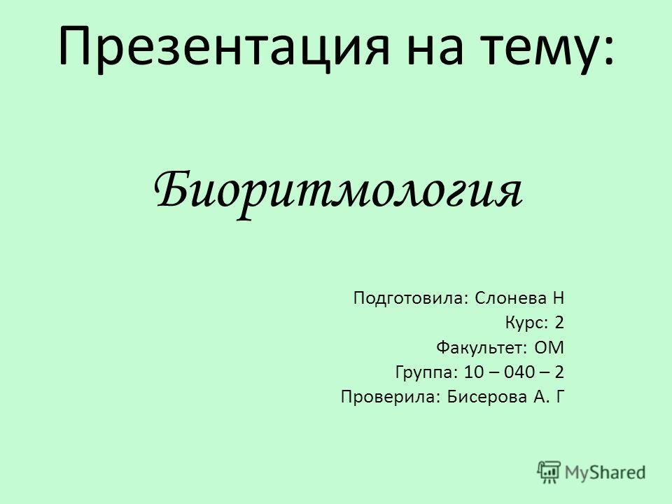 Презентация на тему: Биоритмология Подготовила: Слонева Н Курс: 2 Факультет: ОМ Группа: 10 – 040 – 2 Проверила: Бисерова А. Г