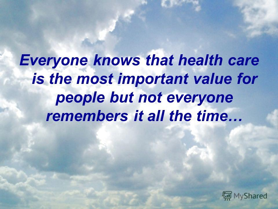 Everyone knows that health care is the most important value for people but not everyone remembers it all the time…