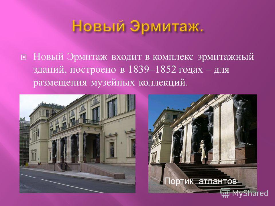 Новый Эрмитаж входит в комплекс эрмитажный зданий, построено в 1839–1852 годах – для размещения музейных коллекций. Портик атлантов