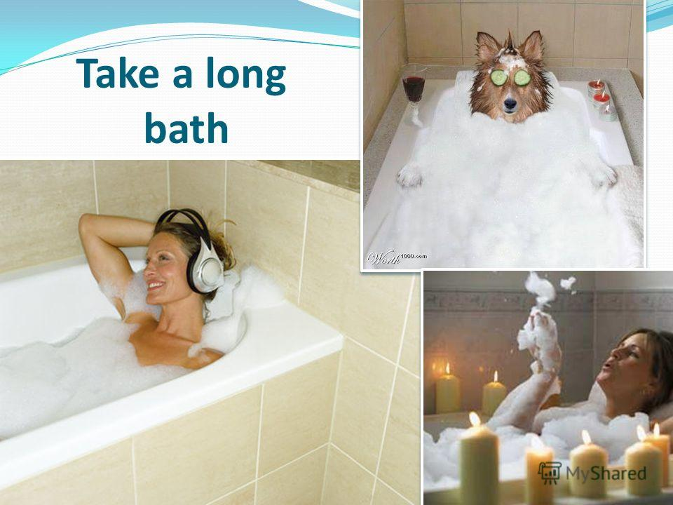 Take a long bath