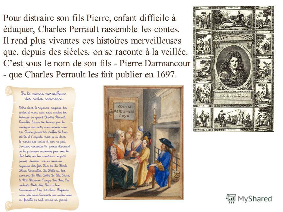 Pour distraire son fils Pierre, enfant difficile à éduquer, Charles Perrault rassemble les contes. Il rend plus vivantes ces histoires merveilleuses que, depuis des siècles, on se raconte à la veillée. Cest sous le nom de son fils - Pierre Darmancour