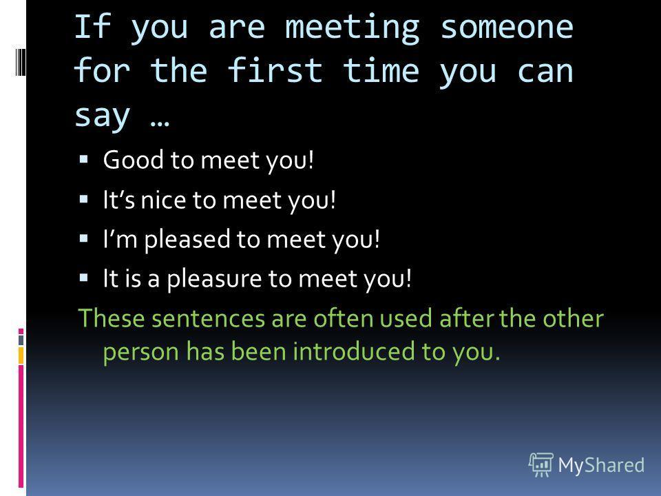 has been nice to meet you
