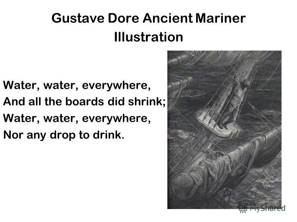 Gustave Dore Ancient Mariner Illustration Water, water, everywhere, And all the boards did shrink; Water, water, everywhere, Nor any drop to drink.