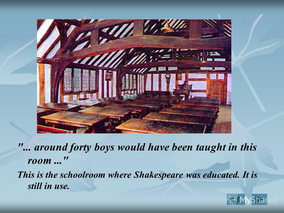 ... around forty boys would have been taught in this room... This is the schoolroom where Shakespeare was educated. It is still in use.