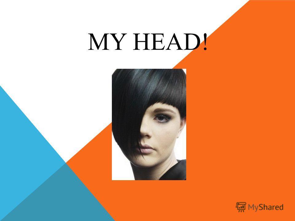 MY HEAD!