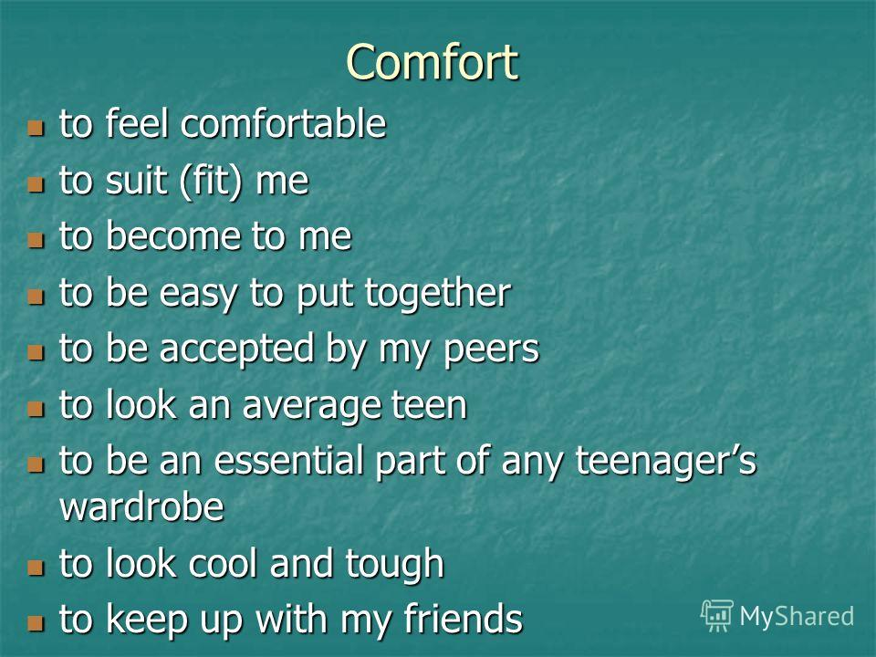 Comfort to feel comfortable to feel comfortable to suit (fit) me to suit (fit) me to become to me to become to me to be easy to put together to be easy to put together to be accepted by my peers to be accepted by my peers to look an average teen to l