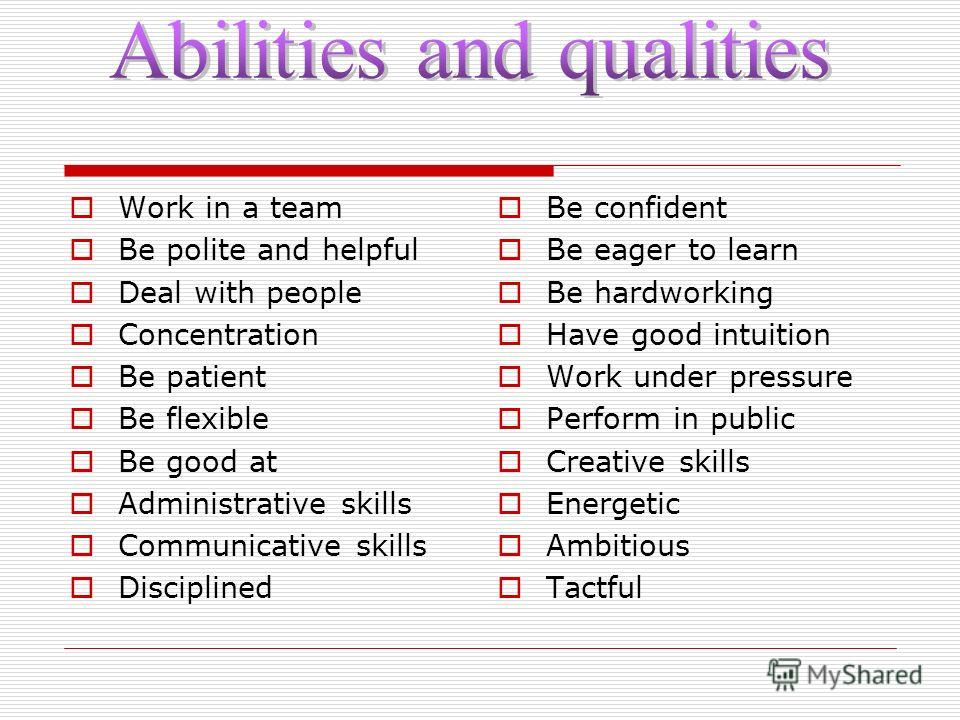 Work in a team Be polite and helpful Deal with people Concentration Be patient Be flexible Be good at Administrative skills Communicative skills Disciplined Be confident Be eager to learn Be hardworking Have good intuition Work under pressure Perform