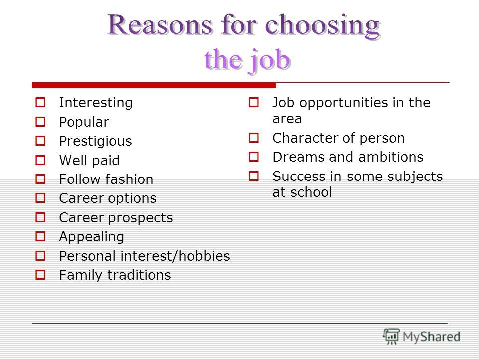 Interesting Popular Prestigious Well paid Follow fashion Career options Career prospects Appealing Personal interest/hobbies Family traditions Job opportunities in the area Character of person Dreams and ambitions Success in some subjects at school