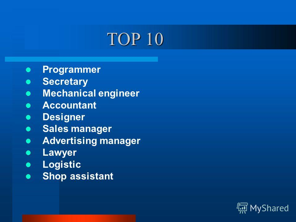 TOP 10 TOP 10 Programmer Secretary Mechanical engineer Accountant Designer Sales manager Advertising manager Lawyer Logistic Shop assistant