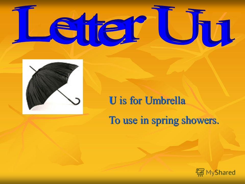 U is for Umbrella To use in spring showers.