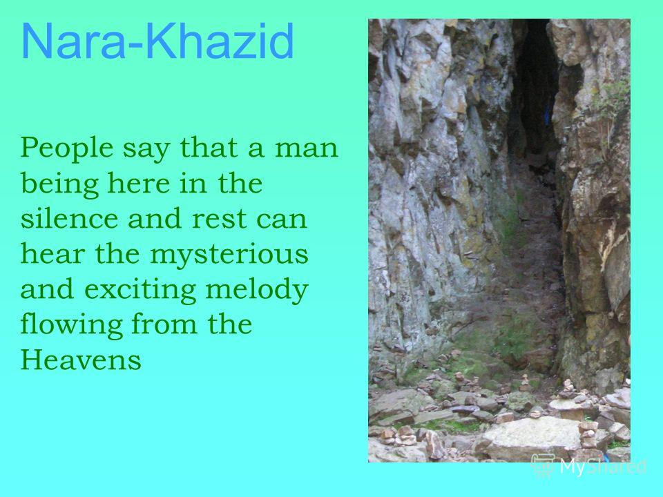 Nara-Khazid People say that a man being here in the silence and rest can hear the mysterious and exciting melody flowing from the Heavens