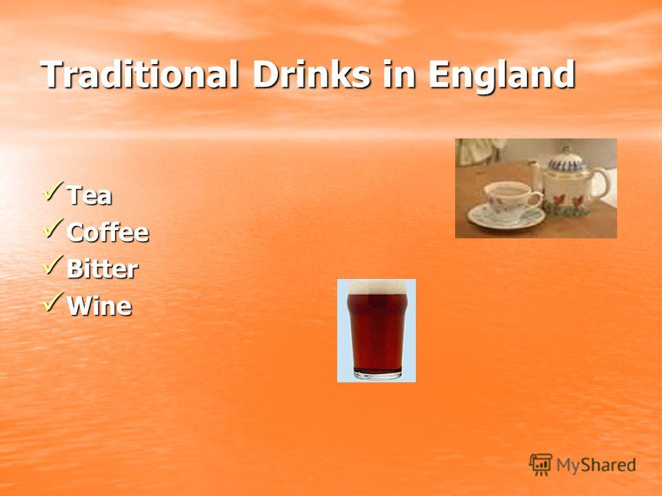 Traditional Drinks in England Tea Tea Coffee Coffee Bitter Bitter Wine Wine