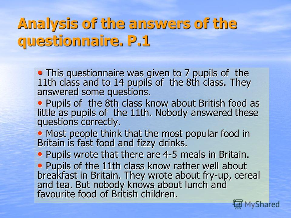 Analysis of the answers of the questionnaire. P.1 This questionnaire was given to 7 pupils of the 11th class and to 14 pupils of the 8th class. They answered some questions. This questionnaire was given to 7 pupils of the 11th class and to 14 pupils