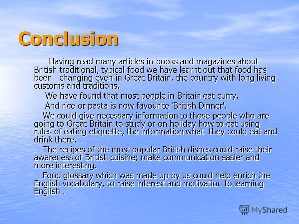 Conclusion Having read many articles in books and magazines about British traditional, typical food we have learnt out that food has been changing even in Great Britain, the country with long living customs and traditions. Having read many articles i