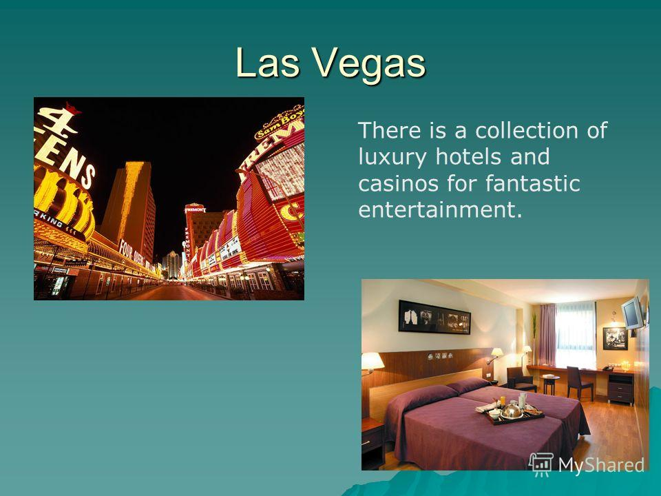 Las Vegas There is a collection of luxury hotels and casinos for fantastic entertainment.