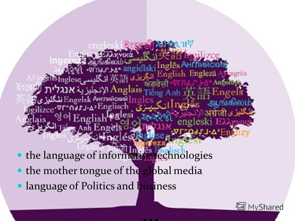 the language of informative technologies the mother tongue of the global media language of Politics and business …