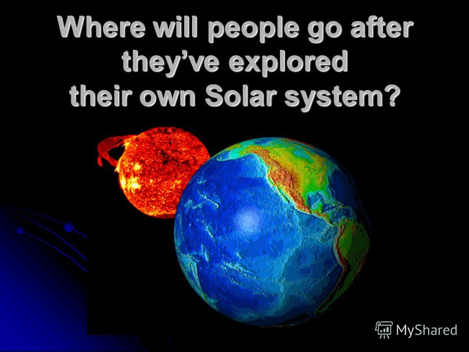 Where will people go after theyve explored their own Solar system?